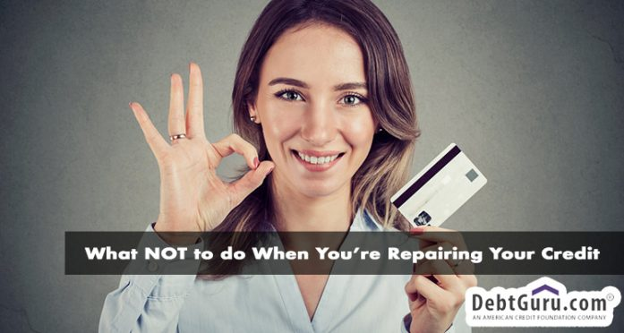 What NOT to do When You're Repairing Your Credit