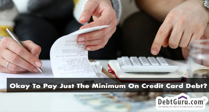 Is It Okay To Pay Just The Minimum On Credit Card Debt?