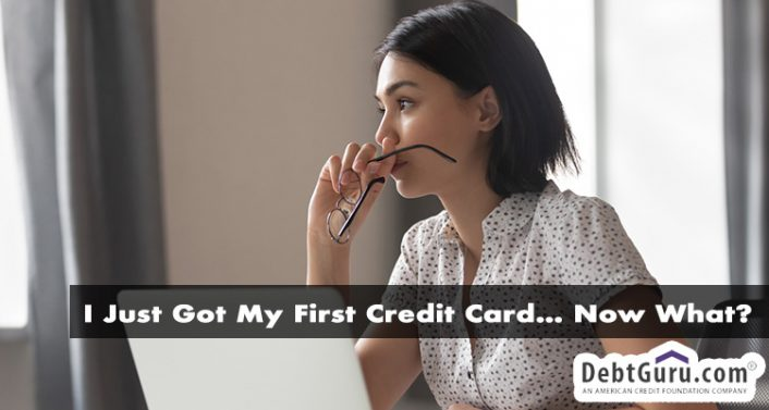 I Just Got My First Credit Card… Now What?